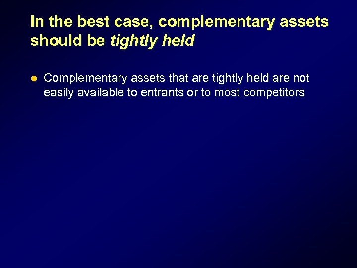 In the best case, complementary assets should be tightly held l Complementary assets that