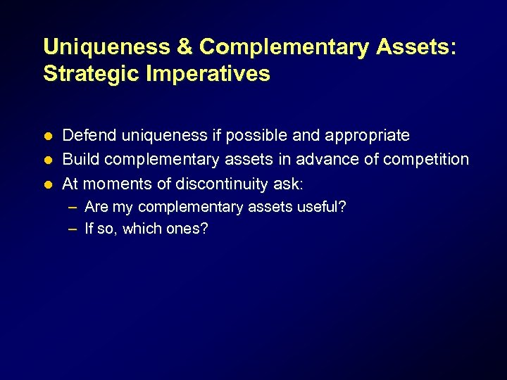 Uniqueness & Complementary Assets: Strategic Imperatives Defend uniqueness if possible and appropriate l Build