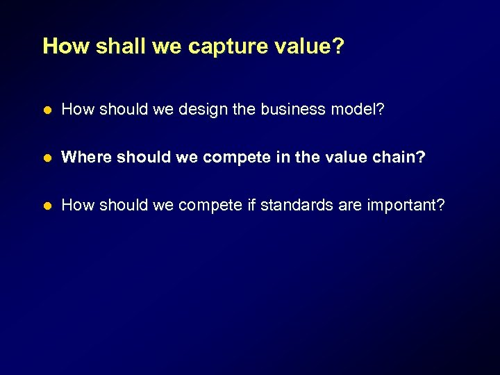 How shall we capture value? l How should we design the business model? l