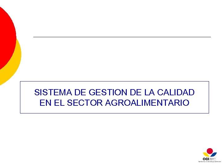 SISTEMA DE GESTION DE LA CALIDAD EN EL SECTOR AGROALIMENTARIO
