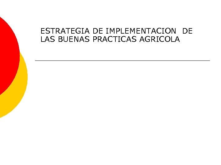 ESTRATEGIA DE IMPLEMENTACION DE LAS BUENAS PRACTICAS AGRICOLA