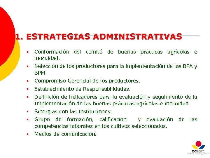 1. ESTRATEGIAS ADMINISTRATIVAS § Conformación del comité de buenas prácticas agrícolas e inocuidad. §