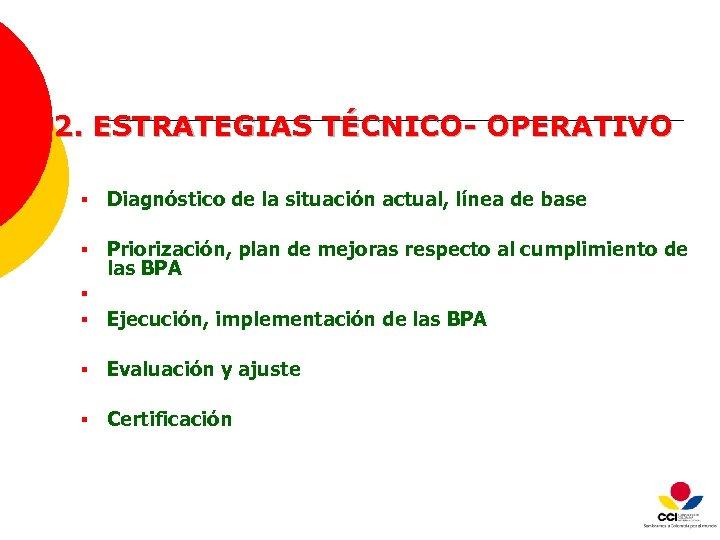 2. ESTRATEGIAS TÉCNICO- OPERATIVO § Diagnóstico de la situación actual, línea de base §