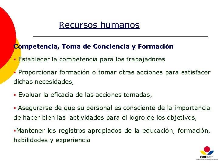 Recursos humanos Competencia, Toma de Conciencia y Formación § Establecer la competencia para los