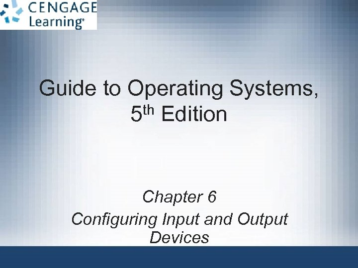 Guide to Operating Systems, th Edition 5 Chapter 6 Configuring Input and Output Devices