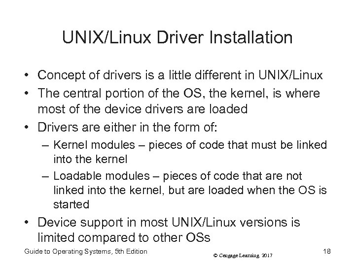 UNIX/Linux Driver Installation • Concept of drivers is a little different in UNIX/Linux •