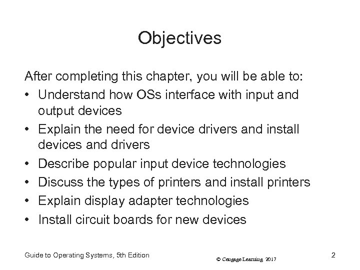 Objectives After completing this chapter, you will be able to: • Understand how OSs