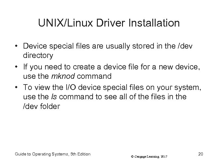 UNIX/Linux Driver Installation • Device special files are usually stored in the /dev directory