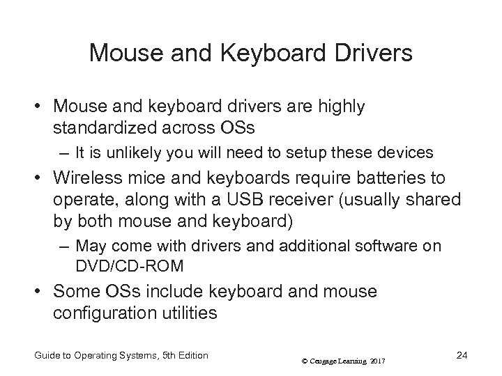 Mouse and Keyboard Drivers • Mouse and keyboard drivers are highly standardized across OSs