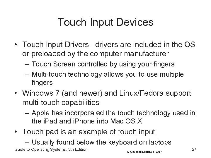 Touch Input Devices • Touch Input Drivers –drivers are included in the OS or
