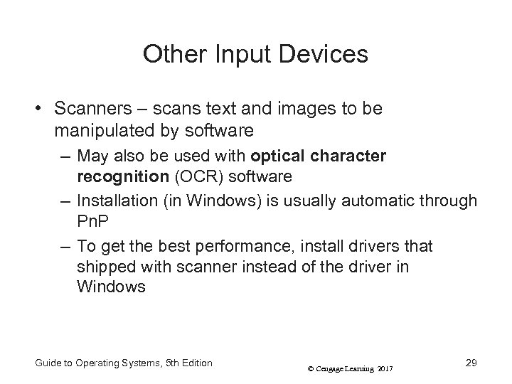 Other Input Devices • Scanners – scans text and images to be manipulated by