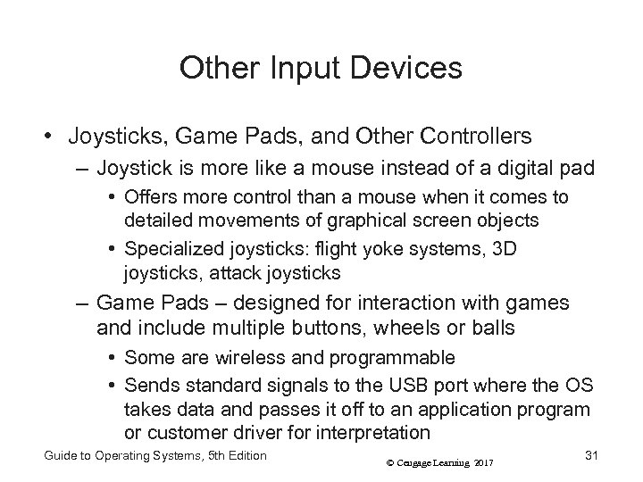 Other Input Devices • Joysticks, Game Pads, and Other Controllers – Joystick is more
