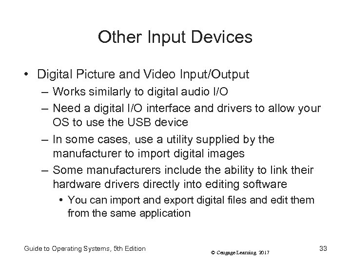 Other Input Devices • Digital Picture and Video Input/Output – Works similarly to digital