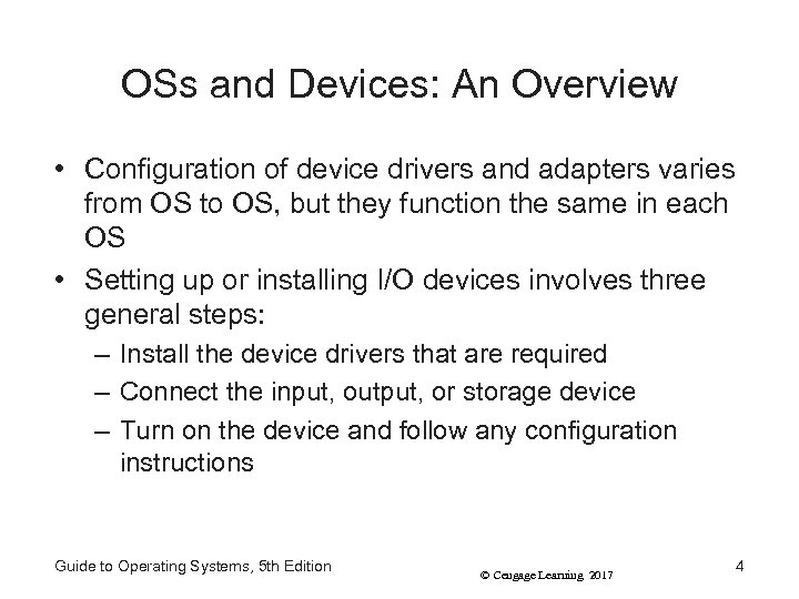 OSs and Devices: An Overview • Configuration of device drivers and adapters varies from