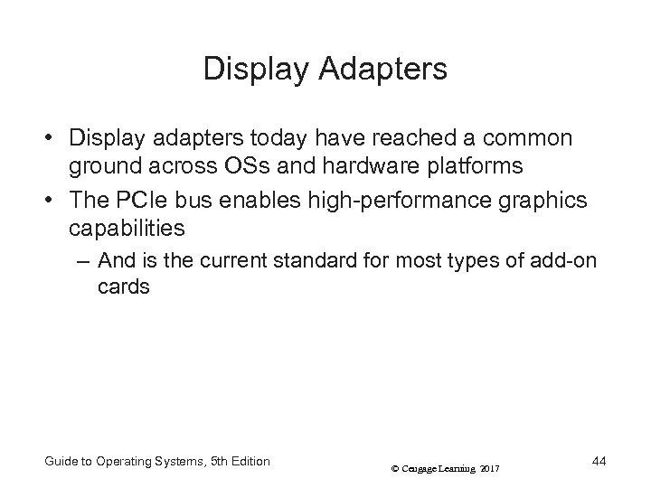 Display Adapters • Display adapters today have reached a common ground across OSs and
