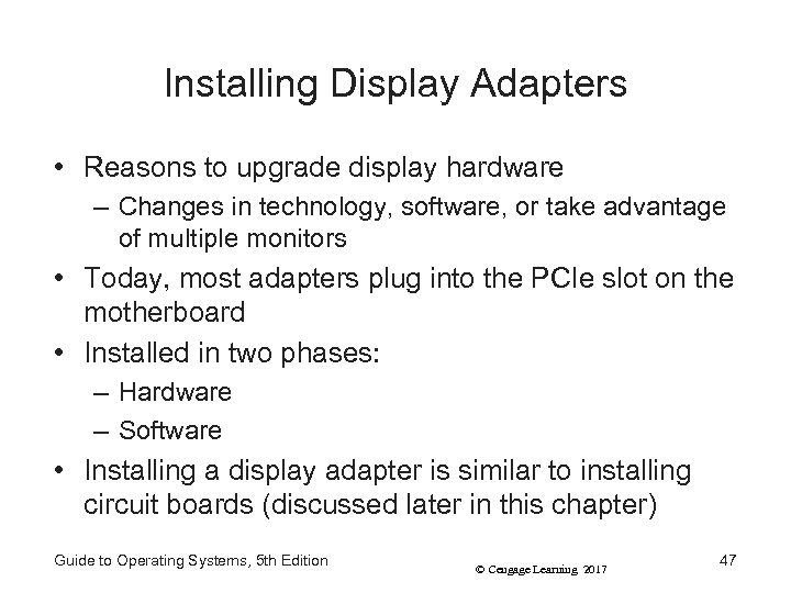 Installing Display Adapters • Reasons to upgrade display hardware – Changes in technology, software,
