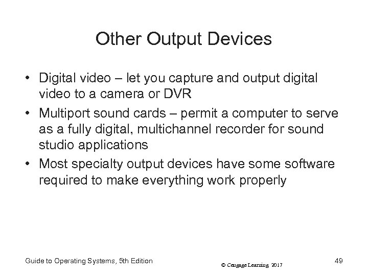 Other Output Devices • Digital video – let you capture and output digital video