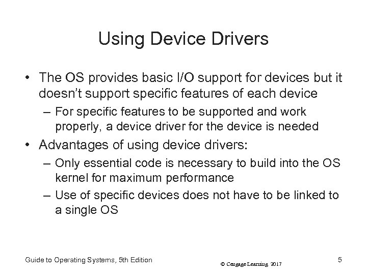 Using Device Drivers • The OS provides basic I/O support for devices but it