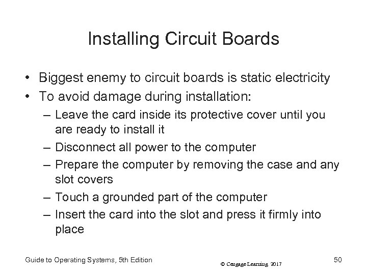 Installing Circuit Boards • Biggest enemy to circuit boards is static electricity • To