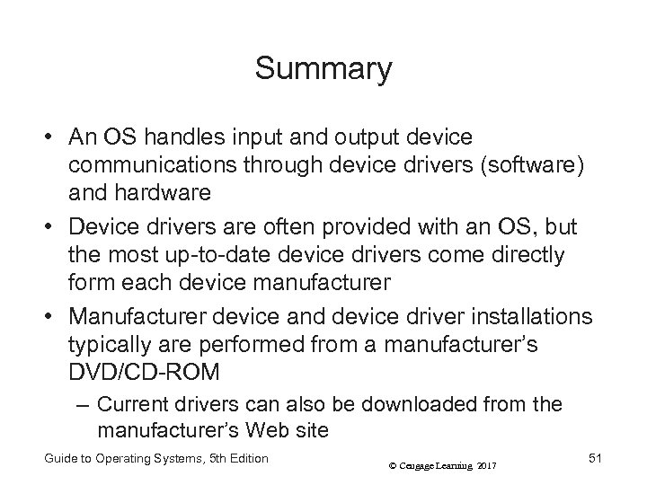 Summary • An OS handles input and output device communications through device drivers (software)