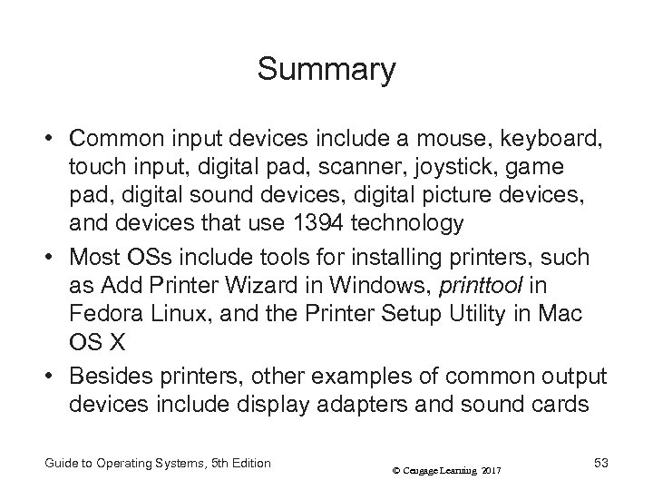 Summary • Common input devices include a mouse, keyboard, touch input, digital pad, scanner,