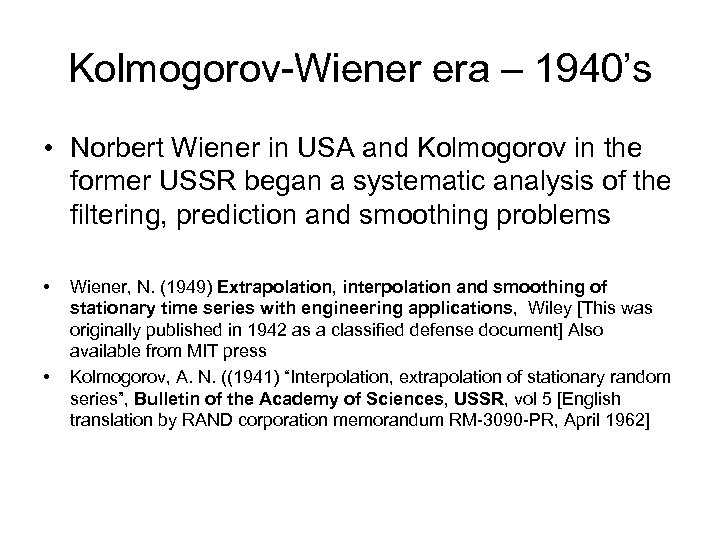 Kolmogorov-Wiener era – 1940's • Norbert Wiener in USA and Kolmogorov in the former