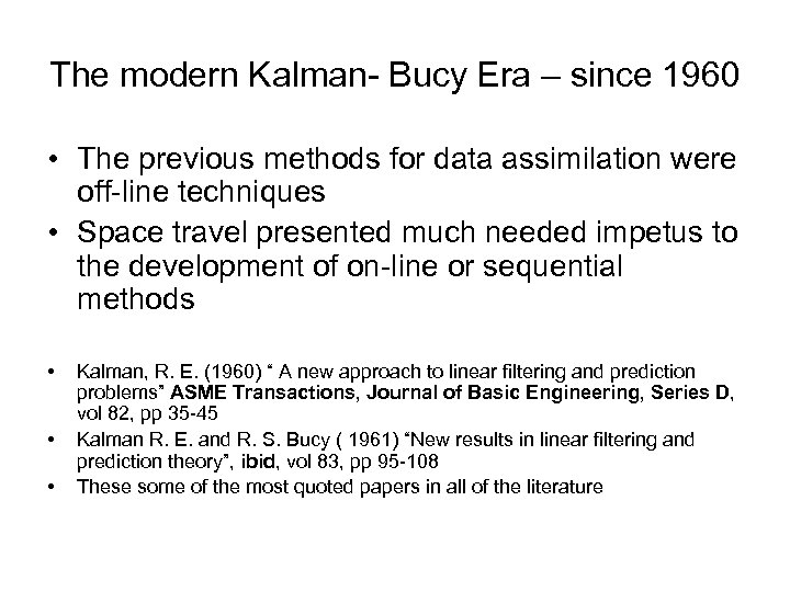 The modern Kalman- Bucy Era – since 1960 • The previous methods for data