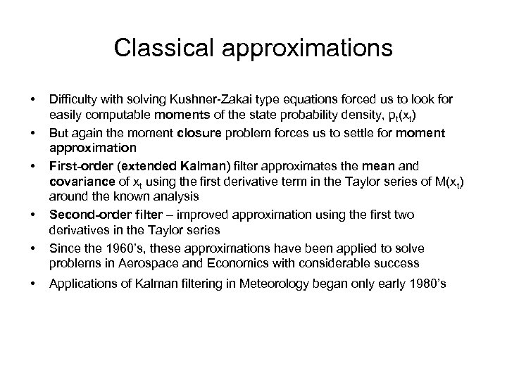 Classical approximations • • • Difficulty with solving Kushner-Zakai type equations forced us to