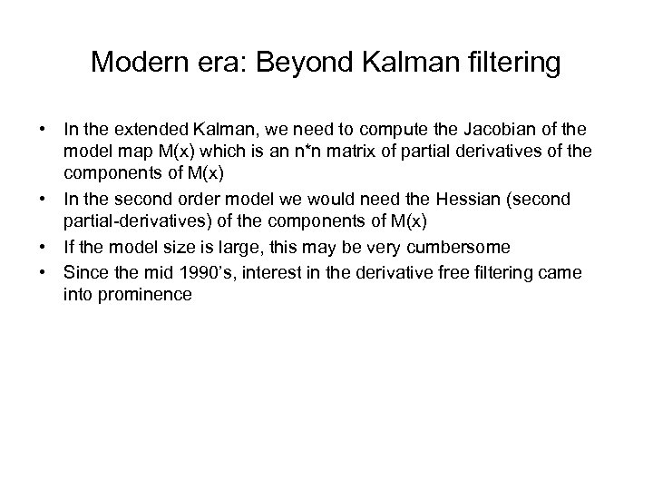 Modern era: Beyond Kalman filtering • In the extended Kalman, we need to compute