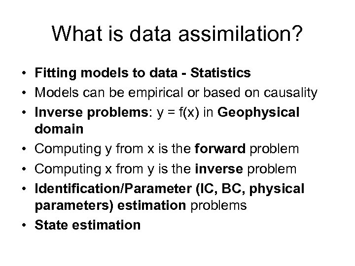 What is data assimilation? • Fitting models to data - Statistics • Models can