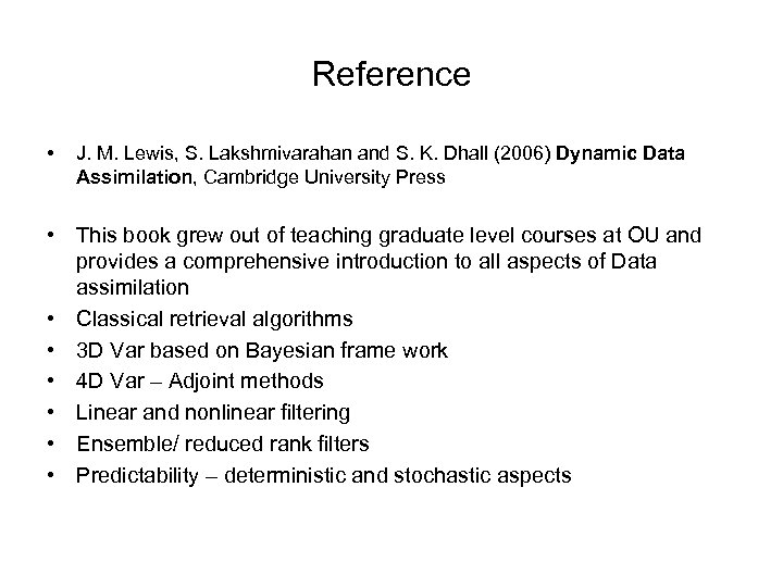 Reference • J. M. Lewis, S. Lakshmivarahan and S. K. Dhall (2006) Dynamic Data