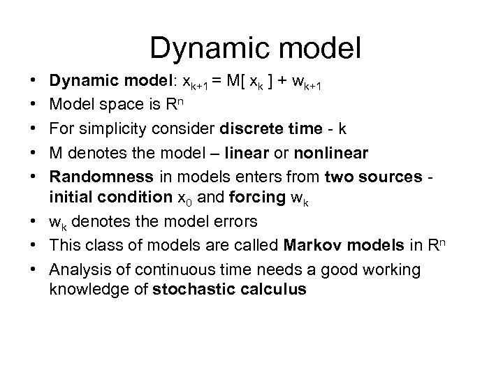 Dynamic model • • • Dynamic model: xk+1 = M[ xk ] + wk+1