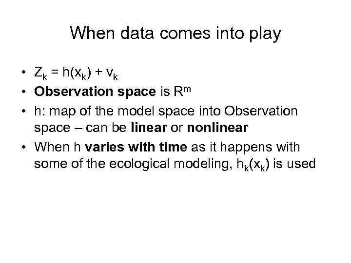When data comes into play • Zk = h(xk) + vk • Observation space
