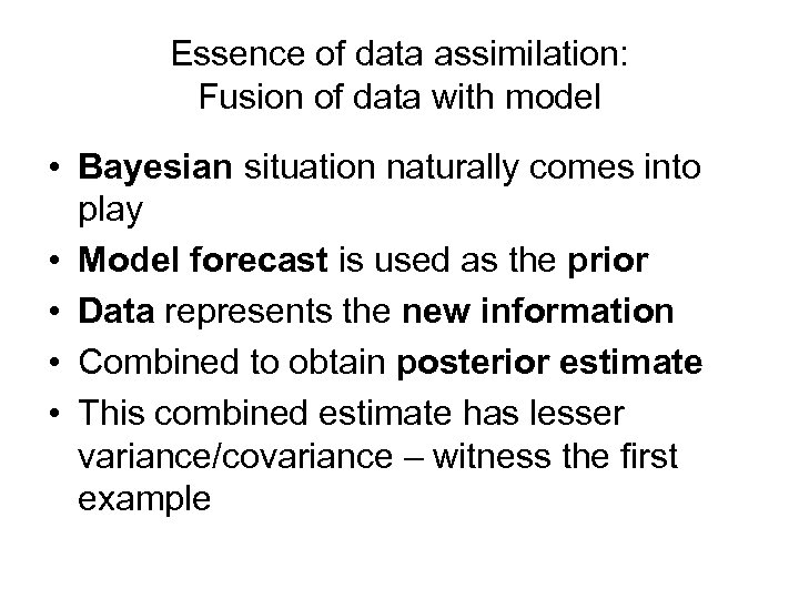 Essence of data assimilation: Fusion of data with model • Bayesian situation naturally comes