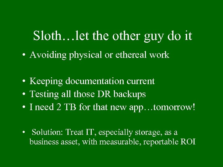Sloth…let the other guy do it • Avoiding physical or ethereal work • Keeping