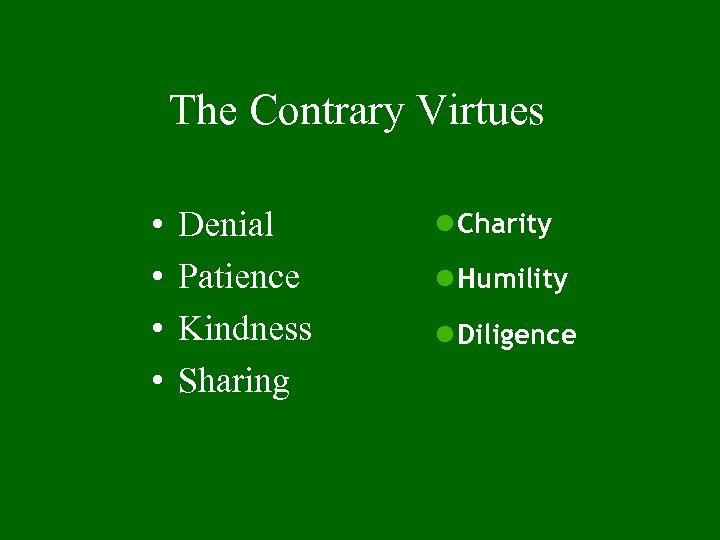 The Contrary Virtues • • Denial Patience Kindness Sharing l Charity l Humility l