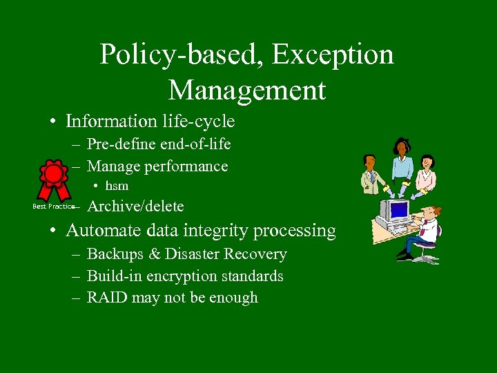 Policy-based, Exception Management • Information life-cycle – Pre-define end-of-life – Manage performance • hsm