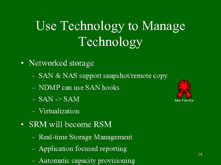 Use Technology to Manage Technology • Networked storage – SAN & NAS support snapshot/remote
