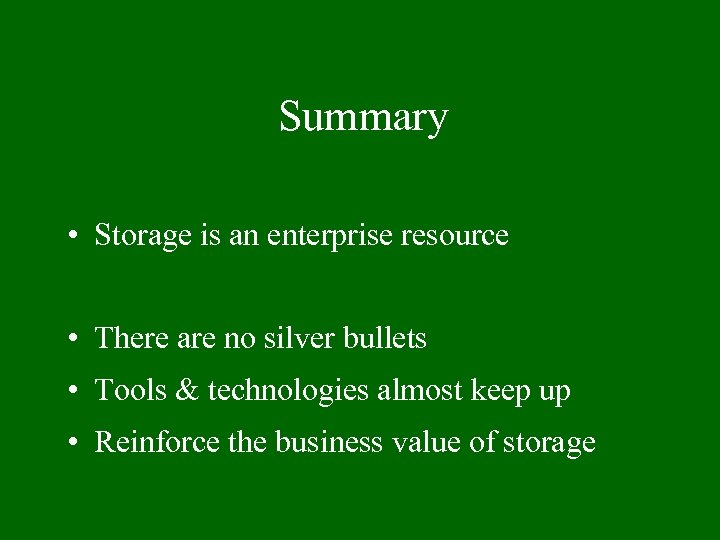 Summary • Storage is an enterprise resource • There are no silver bullets •