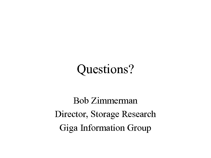 Questions? Bob Zimmerman Director, Storage Research Giga Information Group