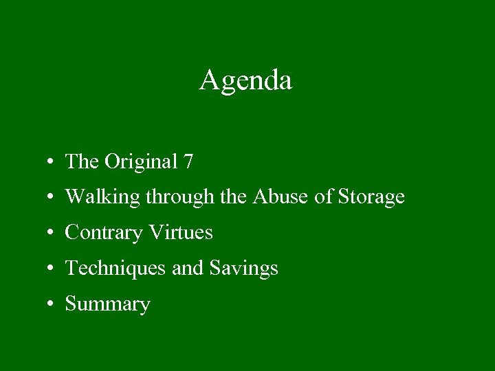 Agenda • The Original 7 • Walking through the Abuse of Storage • Contrary