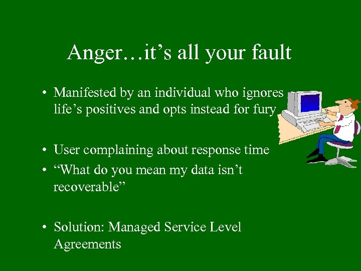 Anger…it's all your fault • Manifested by an individual who ignores life's positives and