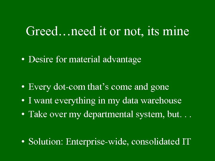 Greed…need it or not, its mine • Desire for material advantage • Every dot-com