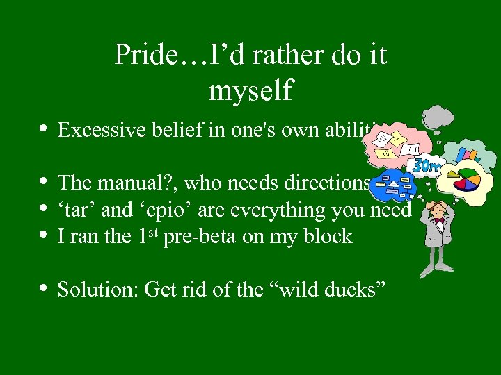 Pride…I'd rather do it myself • Excessive belief in one's own abilities • •