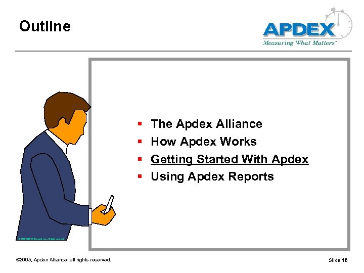 Outline § § The Apdex Alliance How Apdex Works Getting Started With Apdex Using