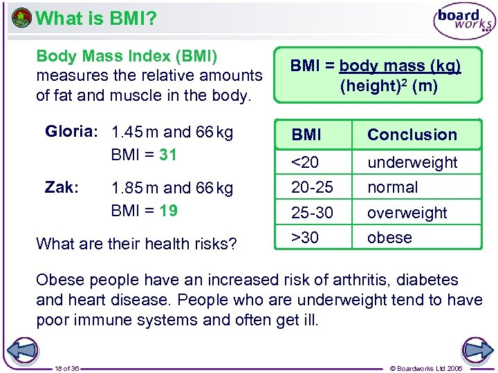 What is BMI? Body Mass Index (BMI) measures the relative amounts of fat and