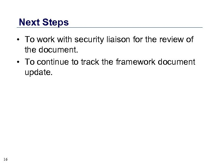 Next Steps • To work with security liaison for the review of the document.