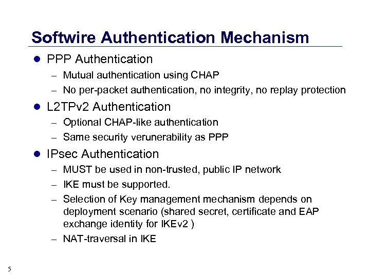 Softwire Authentication Mechanism l PPP Authentication – Mutual authentication using CHAP – No per-packet