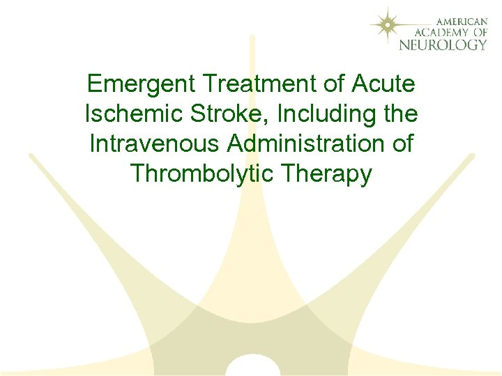 Emergent Treatment of Acute Ischemic Stroke, Including the Intravenous Administration of Thrombolytic Therapy