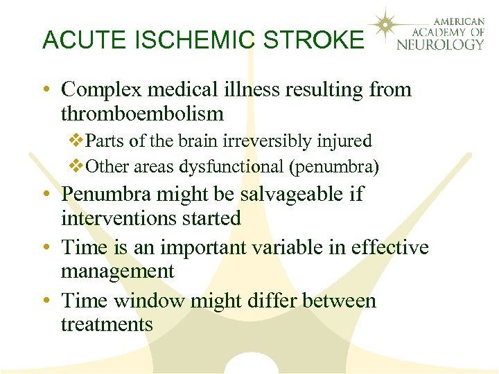 ACUTE ISCHEMIC STROKE • Complex medical illness resulting from thromboembolism v. Parts of the